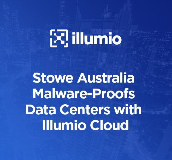 rc_thumb_Stowe_Australia_Malware-Proofs_Data_Centers_with_Illumio_Cloud_thumb_2020.jpg